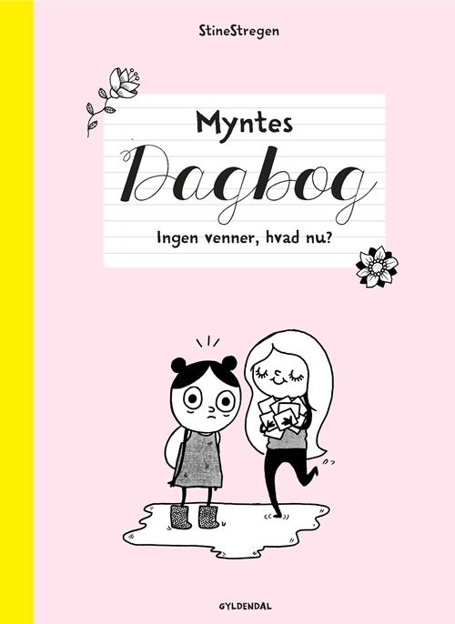 Myntes dagbog: Myntes dagbog 1 - Ingen venner, hvad nu? - StineStregen - Bøger - Gyldendal - 9788702287332 - 18. oktober 2019