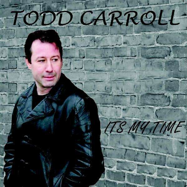 It's My Time - Todd Carroll - Musik - Independent - 0753182103334 - September 29, 2009