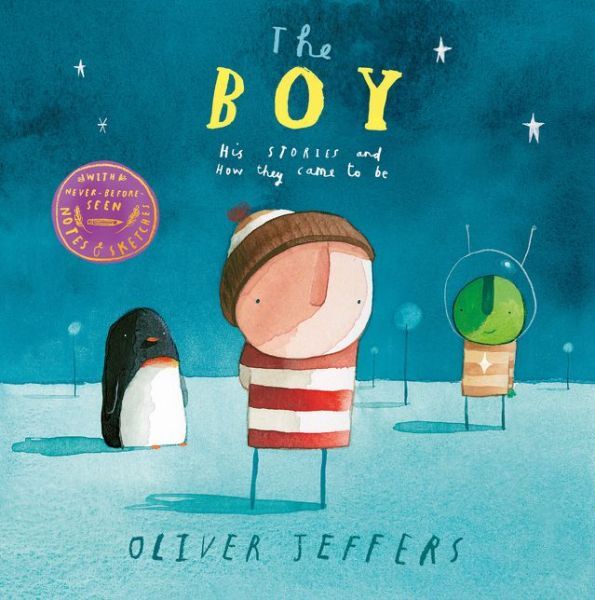The Boy: His Stories and How They Came to be - Oliver Jeffers - Bøger - HarperCollins Publishers - 9780008294342 - 18. oktober 2018