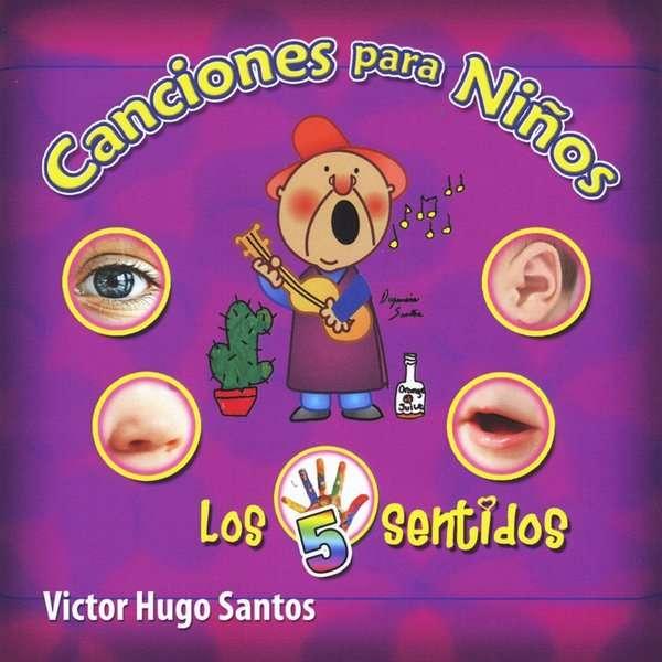 Canciones Para Ninos Los 5 Sentidos - Victor Hugo Santos - Musik - CD Baby - 0752423299348 - September 29, 2009