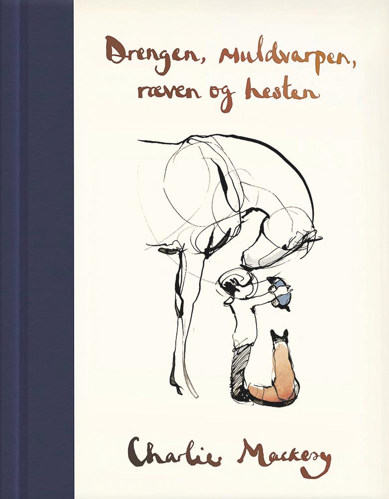 Drengen, muldvarpen, ræven og hesten - Charlie Mackesy - Bøger - Svane og Bilgrav - 9788793752351 - 26/10-2020
