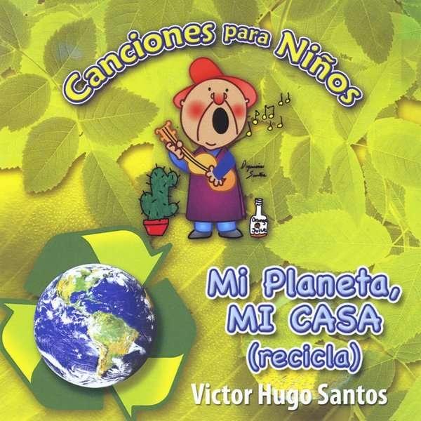 Canciones Para Ninos Mi Planeta Mi Casa - Victor Hugo Santos - Musik - Victor Hugo Santos - 0752423299355 - September 29, 2010