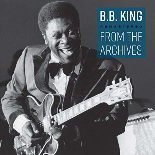From the Archives: Remastered - B.b. King - Musik - BLUES - 0753070295356 - November 17, 2017