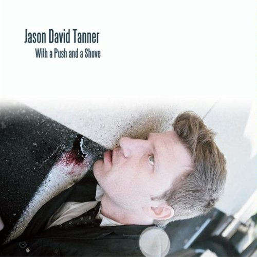 With a Push & a Shove - Jason David Tanner - Musik - Jason David Tanner - 0753182124360 - January 19, 2010
