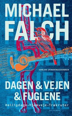 Dagen & vejen & fuglene - Michael Falch - Bøger - Gyldendal - 9788702133370 - September 28, 2012