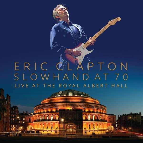 Slowhand at 70 - LIVE THE ROYAL ALBERT HALL - Eric Clapton - Musik - EAGLE VISION - 5034504120372 - 12/11-2015
