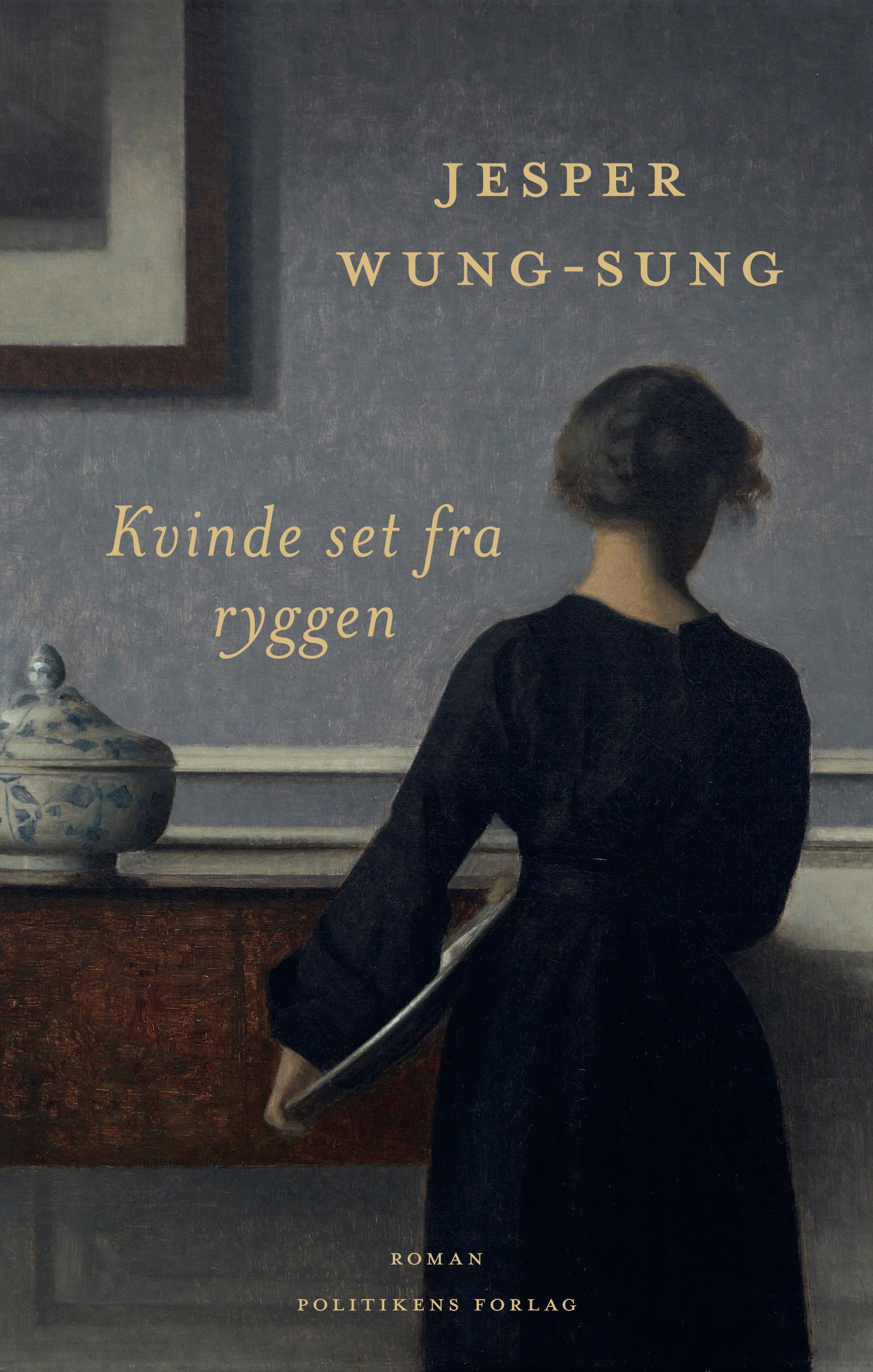 Kvinde set fra ryggen - Jesper Wung-Sung - Bøger - Politikens Forlag - 9788740067378 - March 10, 2021