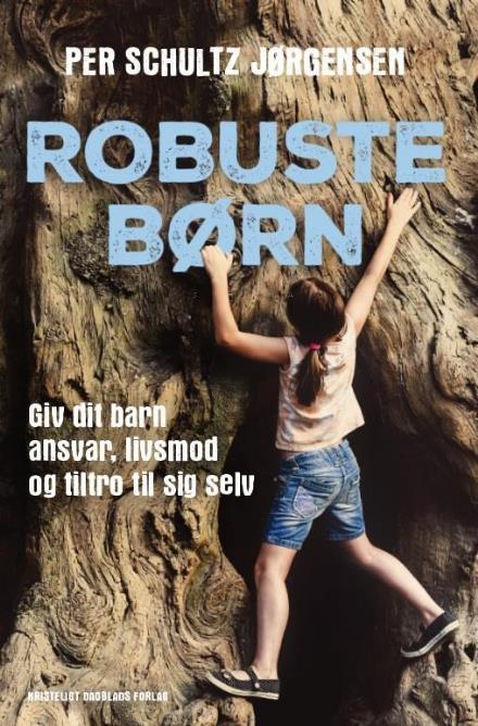 Robuste børn - Per Schultz Jørgensen - Bøger - Kristeligt Dagblads Forlag - 9788774673385 - February 24, 2017
