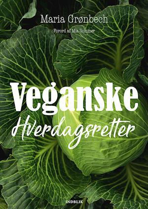 Veganske hverdagsretter - Maria Grønbech - Bøger - Indblik - 9788793664388 - September 12, 2019