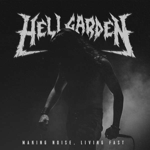 Making Noise, Living Fast - Hellgarden - Musik - BRUTAL - 0731007296409 - 15/5-2020