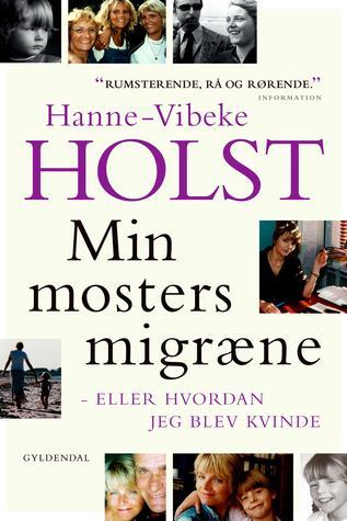 Min mosters migræne - Hanne-Vibeke Holst - Bøger - Gyldendal - 9788702278415 - 1910