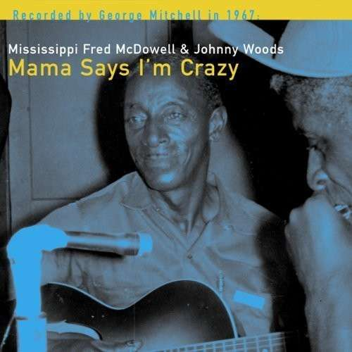 Mama Says I'm Crazy - FRED McDOWELL & JOHNNY WOODS - Musik - BLUES - 0045778036417 - 6/11-2012