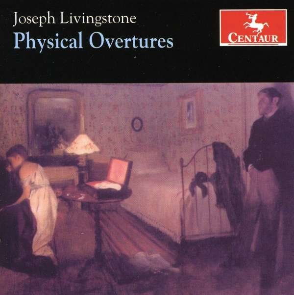 Physical Overtures - Joseph Livingstone - Musik - CENTAUR - 0044747303420 - April 30, 2014