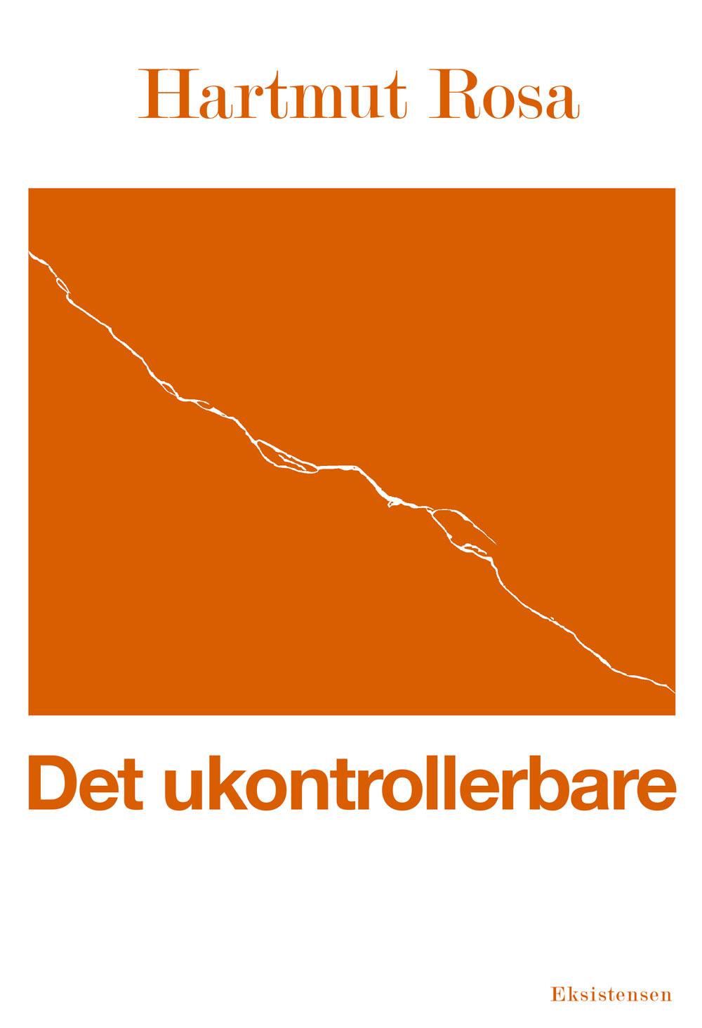 Det ukontrollerbare - Hartmut Rosa - Bøger - Eksistensen - 9788741006420 - 28/5-2020