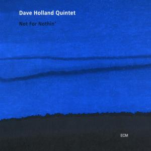 Not for Nothing' - Dave Holland Quintet - Musik - SUN - 0044001400421 - 9/9-2002