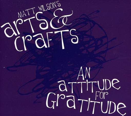 An Attitude for Gratitude - Wilson, Matt Arts & Crafts - Musik - JAZZ - 0753957215422 - February 14, 2012