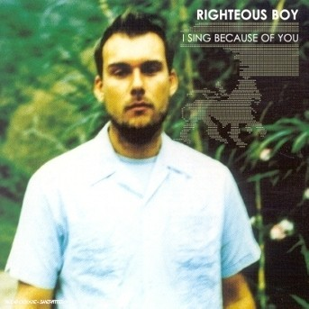 I Sing Because of You - Righteous Boy - Musik - Universal - 0044001659423 - April 16, 2002