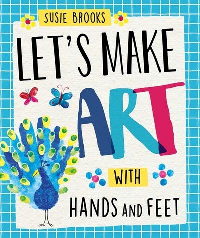Let's Make Art: With Hands and Feet - Let's Make Art - Susie Brooks - Bøger - Hachette Children's Group - 9781526300423 - 13. juni 2019