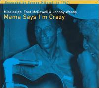 Mama Says I'm Crazy - Fred Mcdowell & Johnny Woods - Musik - BLUES - 0045778036424 - 22/2-2010