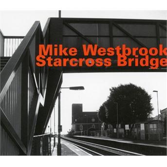 Starcross Bridge - Mike Westbrook - Musik - HATOLOGY - 0752156075424 - September 27, 2018