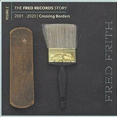 Fred Records Story: Volume 2 Crossing Borders - Fred Frith - Musik - MEGACORP - 0752725903424 - February 5, 2021