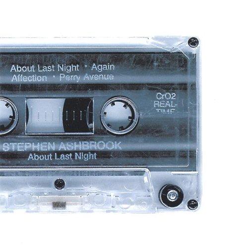 About Last Night - Stephen Ashbrook - Musik - Stephen Ashbrook - 0753907884425 - November 4, 2003