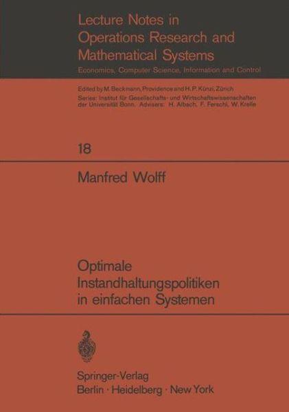 Optimale Instandhaltungspolitiken in Einfachen Systemen - Lecture Notes in Economics and Mathematical Systems - Manfred Wolff - Bøger - Springer-Verlag Berlin and Heidelberg Gm - 9783540049425 - 1970