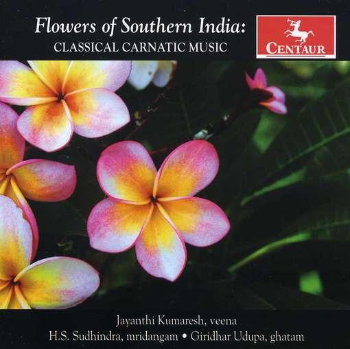 Flower of Southern India: Classical Carnatic Music - Dikshitar / Kumaresh / Sudhindra / Udupa - Musik - Centaur - 0044747314426 - 15/5-2012