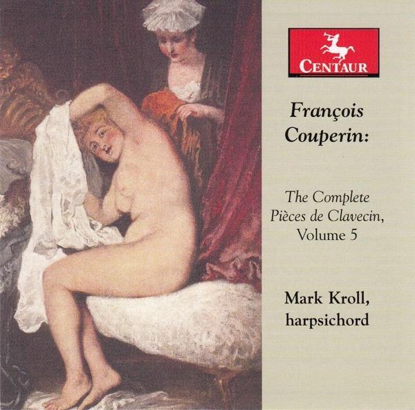 Complete Pieces De Clavecin Vol.5 - F. Couperin - Musik - CENTAUR - 0044747362427 - 4/10-2018