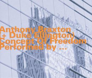 Concept Of Freedom - Anthony Braxton - Musik - HATOLOGY - 0752156061427 - March 21, 2005