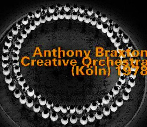 Creative Orchestra (Koln) 1978 - Anthony Braxton - Musik - NGL OUTHERE - 0752156064428 - April 5, 2011