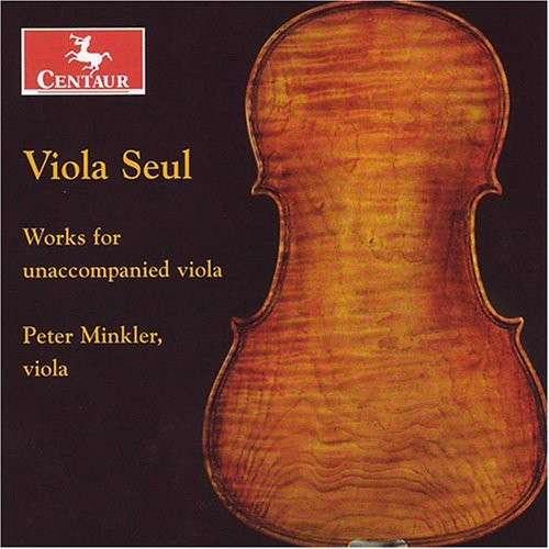 Viola Seul: Works for Unaccompanied Viola - Bach / Vieuxtemps / Reger / Hindemith / Minkler - Musik - Centaur - 0044747285429 - October 30, 2007