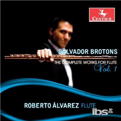 Complete Works for Flute Vol 1 - Brotons / Alvarez / Lin / Toh / Tan / Loh - Musik - CAV - 0044747355429 - May 5, 2017