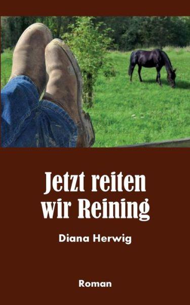 Jetzt Reiten Wir Reining - Diana Herwig - Bøger - Books On Demand - 9783732239436 - 24. Juli 2013
