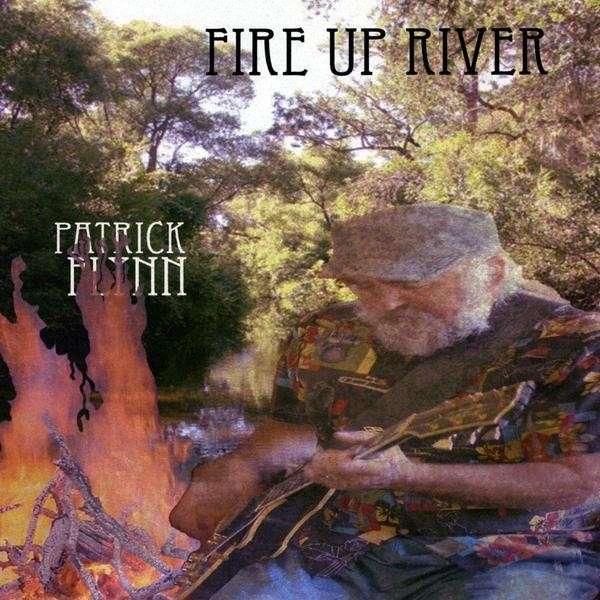 Fire Up River - Patrick Flynn - Musik - Silverado Records - 0753182169439 - September 15, 2009