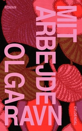 Mit arbejde - Olga Ravn - Bøger - Gyldendal - 9788702296440 - 4/9-2020