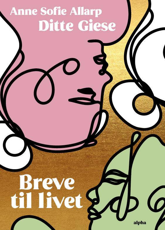 Breve til livet - Ditte Giese og Anne Sofie Allarp - Bøger - Alpha Forlag - 9788772390451 - 23/11-2020