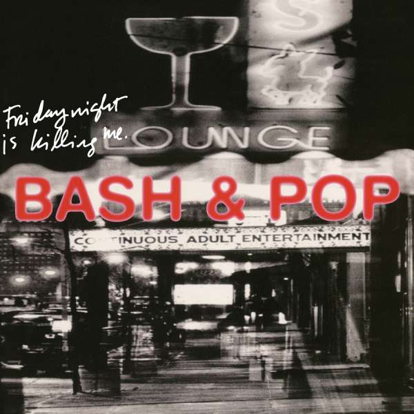 Friday Night is Killing Me - Bash & Pop - Musik - ROCK / POP - 0816651013456 - September 8, 2017
