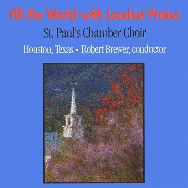 Fill the World with Loudest Praise - St. Paul's Chamber Choir - Musik - CD Baby - 0753182055459 - December 2, 2008