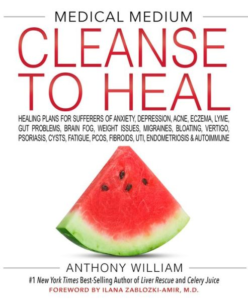 MEDICAL MEDIUM CLEANSE TO HEAL: Healing Plans for Sufferers of Anxiety, Depression, Acne, Eczema, Lyme, Gut Problems, Brain Fog, Weight Issues, Migraines, Bloating, Vertigo, Psoriasis, Cysts, Fatigue, PCOS, Fibroids, UTI, Endometriosis & Autoimmune - Anthony William - Bøger - Hay House Inc - 9781401958459 - 21/4-2020