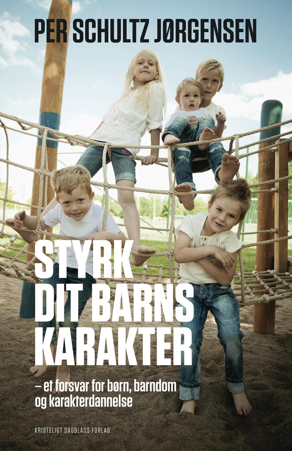 Styrk dit barns karakter - Per Schultz Jørgensen - Bøger - Kristeligt Dagblads Forlag - 9788774671466 - March 14, 2014