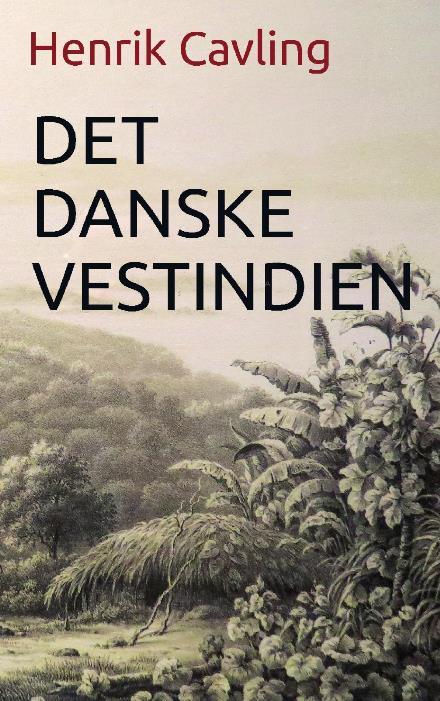 Det danske Vestindien - Henrik Cavling - Bøger - imprimatur - 9788740907469 - 6. juni 2019