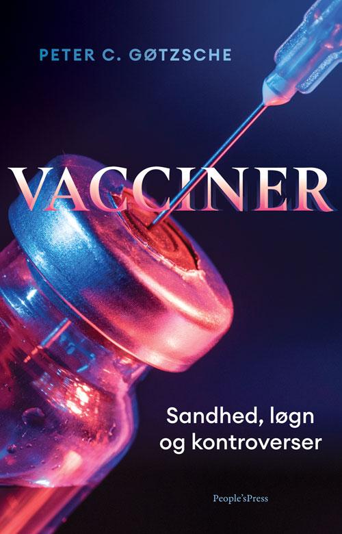 Vacciner - Sandhed, løgn og kontroverser - Peter C. Gøtzsche - Bøger - People's Press - 9788770368469 - 6/2-2020