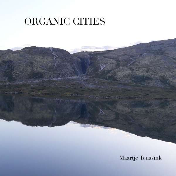 Organic Cities - Maartje Teussink - Musik - BUTLER RECORDS - 8718627228470 - 31/5-2019