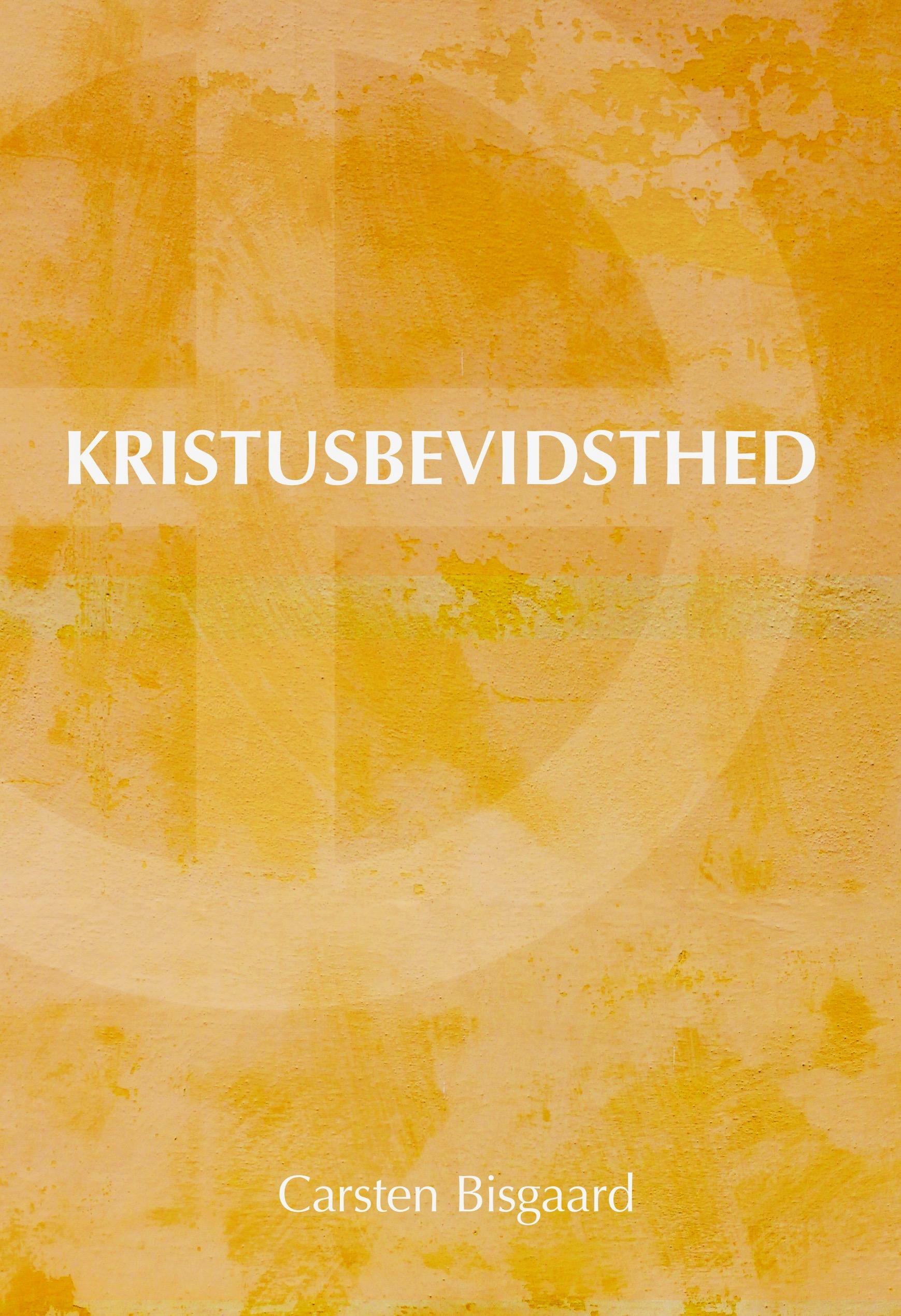 Kristusbevidsthed - Carsten Bisgaard - Bøger - Forlaget Visdomsbøgerne - 9788791388477 - 22/8-2019