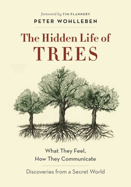 The Hidden Life of Trees: What They Feel, How They CommunicateA Discoveries from a Secret World - Peter Wohlleben - Bøger - Greystone Books,Canada - 9781771642484 - 13. september 2016
