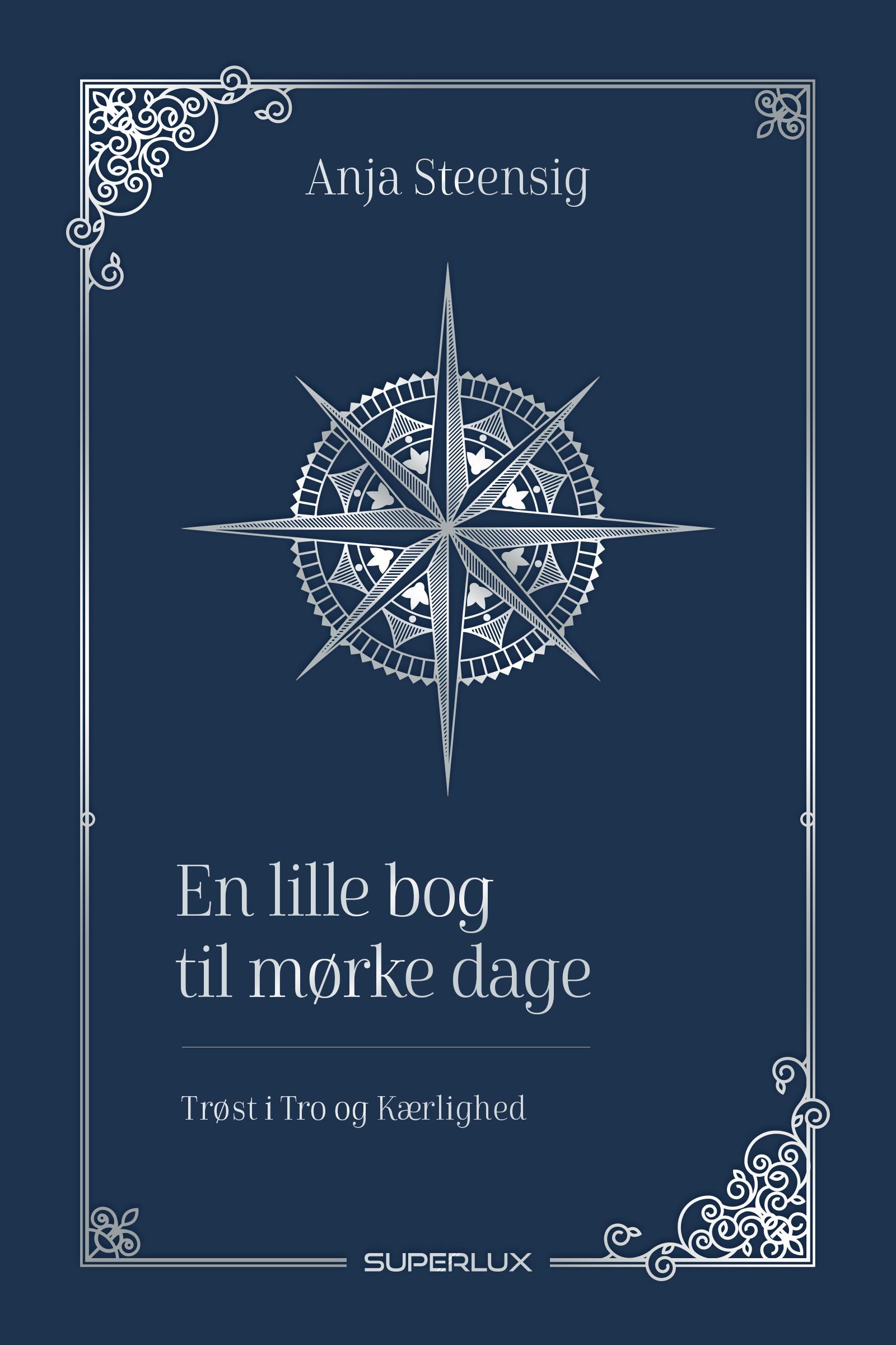 En lille bog til mørke dage - Anja Steensig - Bøger - Superlux ApS - 9788793796492 - November 9, 2020
