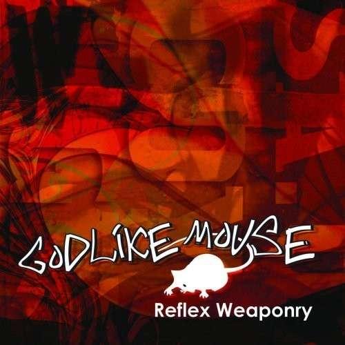 Reflex Weaponry - Godlikemouse - Musik - GodLikeMouse - 0753182085494 - March 16, 2009