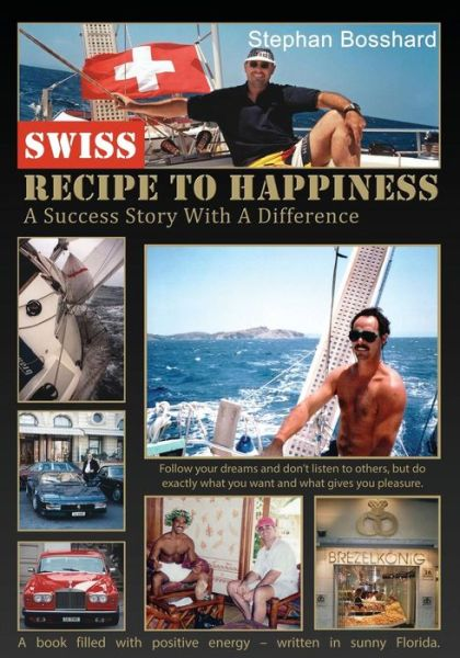 Swiss Recipe to Happiness - Stephan Bosshard - Bøger - First Edition Design eBook Publishing - 9781622879496 - 25/7-2015