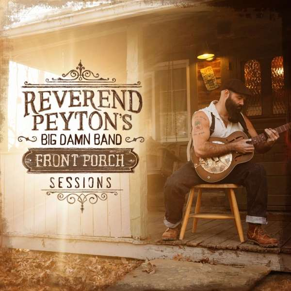 Front Porch Sessions - The Reverend Peyton's Big Damn Band - Musik - BLUES - 0752830535503 - March 10, 2017